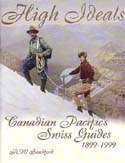 High Ideals: Canadian Pacific's Swiss Guides 1899 - 1999: Sandford, R. W.