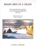 Eight Men in a Crate: The Ordeal of the Advance Party of the Trans-Antarctic Expedition 1955-1957: Arnold, Anthea