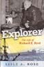 Explorer: The Life of Richard E. Byrd: Rose, Lisle A.