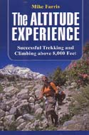 The Altitude Experience: Successful Trekking and Climbing Above 8,000 Feet: Farris, Mike