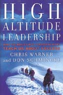 High Altitude Leadership: What the World's Most Forbidding Peaks Teach Us About Leadership: Warner, Chris & Don Schmincke