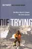 Die Trying: One Man's Quest to Conquer the Seven Summits: Parfet, Bo & Richard Buskin