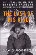 The Last of His Kind: The Life and Adventures of Bradford Washburn, America's Boldest Mountaineer: Roberts, David