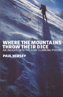 Where the Mountains Throw Their Dice: An Insight into the Kiwi Climbing Psyche: Hersey, Paul