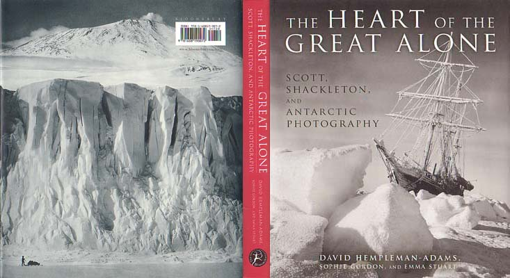 The Heart of the Great Alone: Scott, Shackleton, and Antarctic Photography: Hempleman-Adams, David, et al
