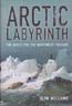 Arctic Labyrinth: The Quest for the Northwest Passage: Williams, Glyn
