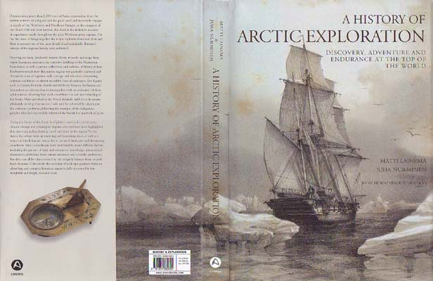 A History of Arctic Exploration: Discovery, Adventure and Endurance at the Top of the World: Lainema, Matti & Juha Nurminen