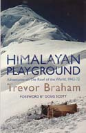 Himalayan Playground: Adventures on The Roof of the World, 1942-72: Braham, Trevor