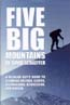 Five Big Mountains: A Regular Guy's Guide to Climbing Orizaba, Elbrus, Kilimanjaro, Aconcagua and Vinson: Schaeffer, David