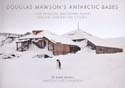 Douglas Mawson's Antarctic Bases: Cape Denison, Macquarie Island, and the Shackleton Iceshelf: Jensen, David