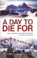 A Day To Die For - 1996: Everest's Worst Disaster – The Untold Story: Ratcliffe, Graham