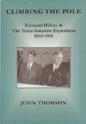 Climbing the Pole: Edmund Hillary & the Trans-Antarctic Expedition 1955-1958: Thomson, John