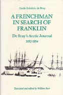 A Frenchman in Search of Franklin: De Bray's Arctic Journal 1852-1854: De Bray, Emile Frédéric