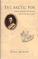 The Arctic Fox: Francis Leopold McClintock – Discoverer of the Fate of Franklin: Murphy, David