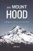 On Mount Hood: A Biography of Oregon's Perilous Peak: Bell, Jon