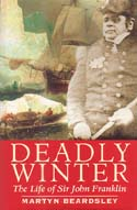 Deadly Winter: The Life of Sir John Franklin: Beardsley, Martyn