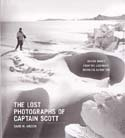 The Lost Photographs of Captain Scott: Unseen Photographs from the Legendary Antarctic Expedition: Wilson, David M.