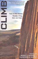 Climb: Tales of Man Versus Boulder, Crag, Wall, and Peak: Burns, Kerry L. & Cameron M. Burns. eds.