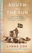 South with the Sun: Roald Amundsen, His Polar Explorations, and the Quest for Discovery: Cox, Lynne