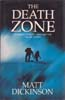 The Death Zone: Climbing Everest through the Killer Storm: Dickinson, Matt
