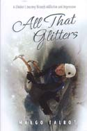 All That Glitters: A Climber's Journey Through Addiction and Depression: Talbot, Margo