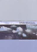 White Horizons: British art from Antarctica, 1775-2006: Walton, David & Bruce Pearson