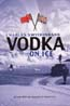 Vodka on Ice: A Year With the Russians in Antarctica: Swithinbank, Charles