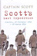 Scott's Last Expedition: Diaries, 26 November 1910 – 29 March 1912: Scott, Robert Falcon