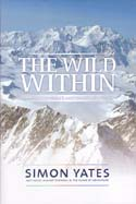 The Wild Within: Climbing the World's Most Remote Mountains: Yates, Simon