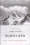 Murder in the High Himalaya: Loyalty, Tragedy, and Escape from Tibet: Green, Jonathan