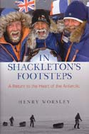 In Shackleton's Footsteps: A Return to the Heart of the Antarctic: Worsley, Henry