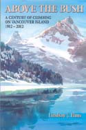 Above the Bush: A Century of Climbing on Vancouver Island 1912- 2012: Elms, Lindsay J.
