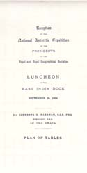 Reception of the National Antarctic Expedition by the Presidents of the Royal and Royal Geographical Societies Luncheon at the East India Dock September 16, 1904... Sir Clements R. Markham... in the chair Plan of Tables: [Discovery Expedition]