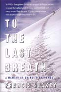 To the Last Breath: A Memoir of Going to Extremes: Slakey, Francis