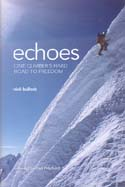 Echoes: One Climber's Hard Road to Freedom: Bullock, Nick