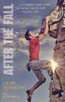 After the Fall: A Climber's True Story of Facing Death and Finding Life: DeMartino, Craig