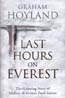 Last Hours on Everest: The Gripping Story of Mallory & Irvine's Fatal Ascent: Hoyland, Graham