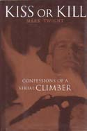 Kiss or Kill: Confessions of a Serial Climber: Twight, Mark F.