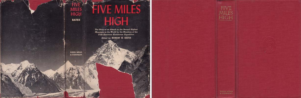 Five Miles High: The Story of an Attack on the Second Highest Mountain in the World by the Members of the First American Karakoram Expedition: Bates, Robert H., et al.