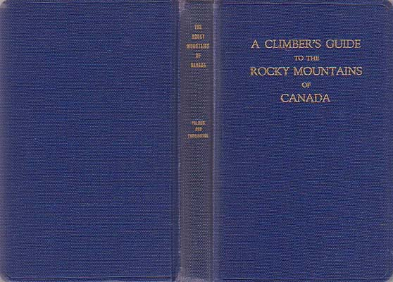 A Climber's Guide to the Rocky Mountains of Canada: Palmer, Howard & J. Monroe Thorington