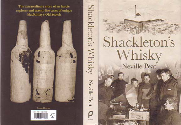 Shackleton's Whiskey: The Extraordinary Story of an Heroic Explorer and Twenty-five Cases of Unique MacKinlay's Old Scotch: Peat, Neville