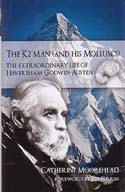 The K2 Man (and His Molluscs): The Extraordinary Life of Haversham Godwin-Austen: Moorehead, Catherine