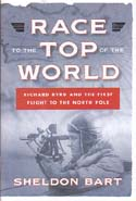 Race to the Top of the World: Richard Byrd and the First Flight to the North Pole: Bart, Sheldon