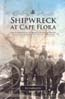 Shipwreck at Cape Flora: The Expeditions of Benjamin Leigh Smith, England's Forgotten Arctic Explorer: Capelotti, P. J.