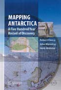 Mapping Antarctica: A Five Hundred Year Record of Discovery: Clancy, Robert, John Manning, & Henk Brolsma
