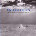 The Last Letters: The British Antarctic Expedition 1910-13: Scott, Robert Falcon, Edward Wilson, Henry Bowers, Lawrence Oates, & Edgar Evans