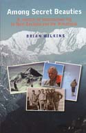 Among Secret Beauties: A Memoir of Mountaineering in New Zealand and the Himalayas: Wilkins, Brian