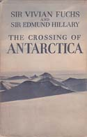 The Crossing of Antarctica: The Commonwealth Trans-Antarctic Expedition 1955-1958: Fuchs, Sir Vivian & Sir Edmund Hillary