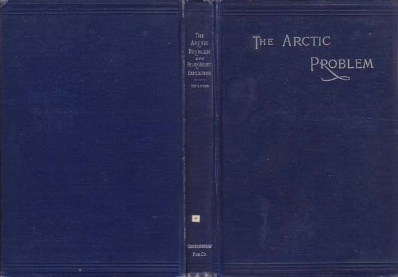 The Arctic Problem and Narrative of the Peary Relief Expedition: Heilprin, Angelo