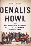 Denali's Howl: The Deadliest Climbing Disaster on America's Wildest Peak: Hall, Andy
